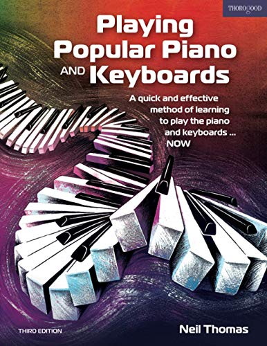 Playing Popular Piano and Keyboards: A quick and effective method of learning to play the piano and keyboards... NOW