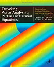 Traveling Wave Analysis of Partial Differential Equations: Numerical and Analytical Methods with Matlab and Maple by Graham W. Griffiths William E. Schiesser(2011-01-20)