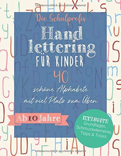 Handlettering für Kinder: 40 schöne Alphabete mit viel Platz zum Üben - Ab 10 Jahre (inkl. Grundlagen, Schmuckelemente, Tipps und Tricks)
