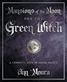 Mansions of the Moon for the Green Witch: A Complete Book of Lunar Magic (Green Witchcraft)
