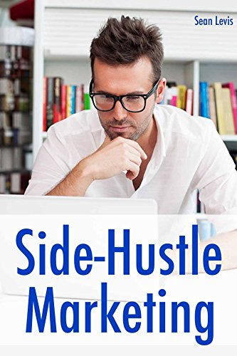 Side-Hustle Marketing: Start a Side Business That Can Make You an Extra 4 Figures Per Month. Fiverr Freelancing & Tshirt Selling. (English Edition)