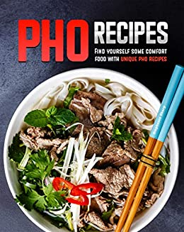Pho Recipes: Find yourself some comfort food with unique pho recipes by [Stephanie Sharp]