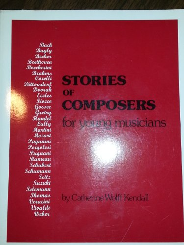 Compare Textbook Prices for Stories of Composers for Young Musicians F First Edition Edition ISBN 9780961087807 by Catherine Wolff Kendall