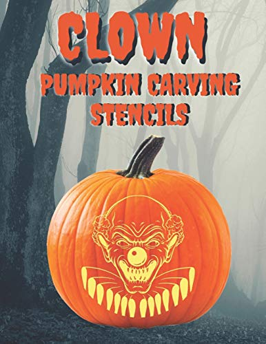Clown Pumpkin Carving Stencils: 25+ Scary and Creepy Clowns, Mimes, and Theater Masks for Your Scariest Halloween of All Time