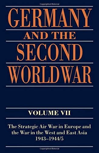 Germany and the Second World War: Volume VII: The Strategic Air War in Europe and the War in the West and East Asia, 194