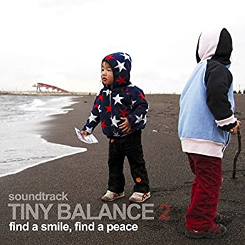 "TINY BALANCE 2 ""find a smile, find a peace"""