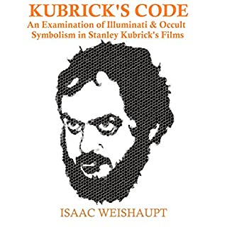 Kubrick's Code     An Examination of Illuminati & Occult Symbolism in Stanley Kubrick's Films              By:                                                                                                                                 Isaac Weishaupt                               Narrated by:                                                                                                                                 Isaac Weishaupt                      Length: 3 hrs     44 ratings     Overall 4.3
