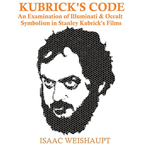 Kubrick's Code: An Examination of Illuminati & Occult Symbolism in Stanley Kubrick's Films