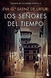 Los señores del tiempo par Eva García Sáenz de Urturi