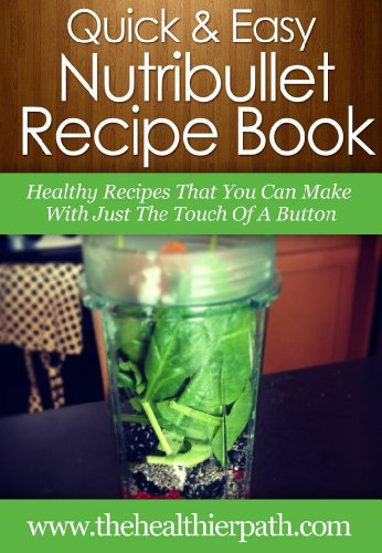NutriBullet Recipes: Healthy Recipes That You Can Make With Just the Touch of a Button. (Quick & Easy Recipes) (English Edition)