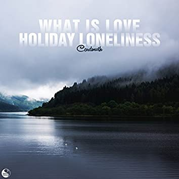 What Is Love / Holiday Loneliness