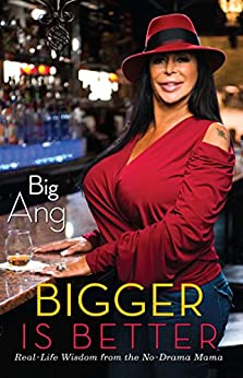 Bigger Is Better: Real Life Wisdom from the No-Drama Mama by [Big Ang]