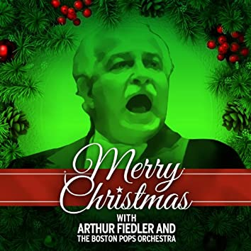 Merry Christmas with Arthur Fiedler and the Boston Pops Orchestra