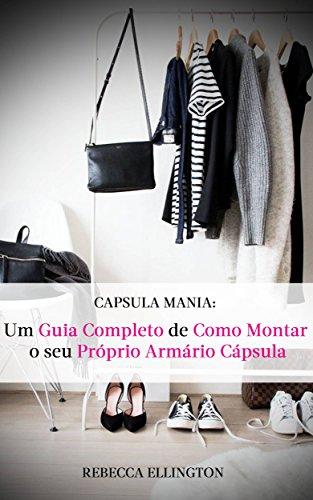 Cápsula Mania: O Guia Completo de Como Montar Seu Próprio Armário Cápsula (Portuguese Edition)