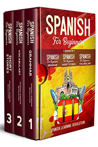 Spanish for Beginners: 3 Books in 1: Grammar, Vocabulary, Short Stories. Learn the Basic of Spanish Language with Practical Lessons for Conversations and Travel