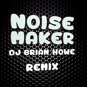 Noise Maker (DJ Brian Howe Remix)