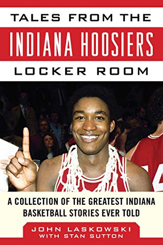 Tales from the Indiana Hoosiers Locker Room: A Collection of the Greatest Indiana Basketball Stories Ever Told (Tales from the Team) (English Edition)