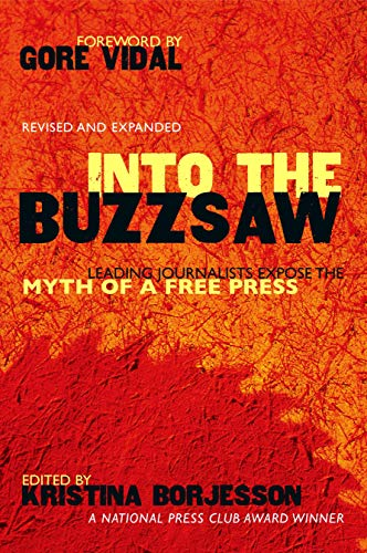 Into The Buzzsaw: LEADING JOURNALISTS EXPOSE THE MYTH OF...