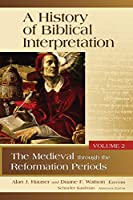 History of Biblical Interpretation, Volume 2: The Medieval Through the Reformation Periods