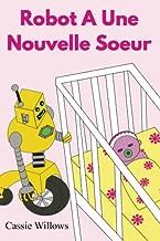 Robot A Une Nouvelle Soeur (Les amis robots) (French Edition)