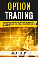 Option Trading: Advanced Guide for Beginners that Shows you All the Day and Swing Strategies Simplified To Make Big Money in 2020 investing in Stocks, Futures, ETF Market and Binaries RIGHT NOW