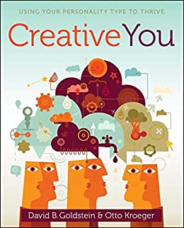 Creative You: Using Your Personality Type to Thrive by [Otto Kroeger, David B. Goldstein]
