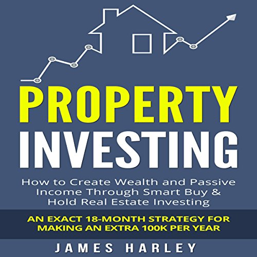Property Investing : How to Create Wealth and Passive Income Through Smart Buy and Hold Real Estate Investing audiobook cover art