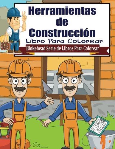 Herramientas de Construccion Libro para Colorear (Blokehead Serie de Libros Para Colorear)