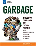 Garbage: Follow the Path of Your Trash with Environmental Science Activities for Kids (Build It Yourself)