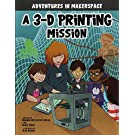 A 3-D Printing Mission (Adventures in Makerspace)