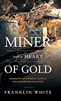 Miner With a Heart of Gold: Biography of a Mineral Science and Engineering Educator