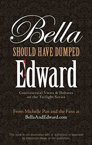 Bella Should Have Dumped Edward: Controversial Views on the Twilight Series (English Edition)