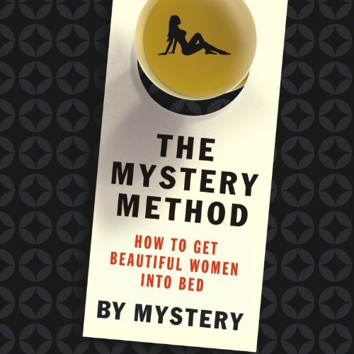 The Mystery Method     How to Get Beautiful Women Into Bed              By:                                                                                                                                 Mystery A.K.A. Erik Von Markovik,                                                                                        Lovedrop A.K.A. Chris Odom                               Narrated by:                                                                                                                                 Alan Sklar                      Length: 7 hrs and 4 mins     1,180 ratings     Overall 4.0
