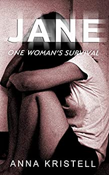 """Jane: One Woman's Survival by [Anna Kristell, """"Jane"""" """"Doe""""]"""