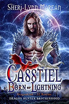 Casstiel; Born of Lightning: Dark Dragon Paranormal Fantasy Romance in the Dragonkind ~ 52 Realms worlds (Dragon Hunter Brotherhood Book 2) by [Sheri-Lynn Marean, Laura LaTulipe]