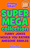 Super Mega Collection: Funny Jokes, Would You Rather, Awesome Riddles - This is an Extreme Funny Book (no MEME book)