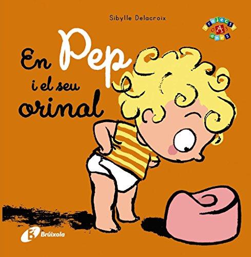 En Pep i el seu orinal (Catalá - A PARTIR DE 0 ANYS - PROJECTE DE 0 A 3 ANYS - Llibres emocionals)