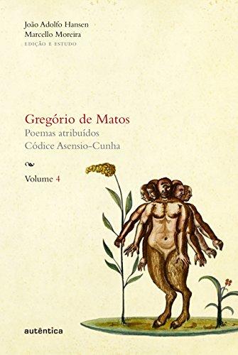 Gregório de Matos - Volume 4: Poemas atribuídos. Códice Asensio-Cunha