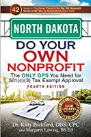 North Dakota Do Your Own Nonprofit: The Only GPS You Need for 501c3 Tax Exempt Approval