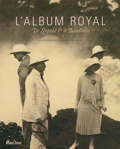 L'album royal: De Léopold 1er à Baudouin