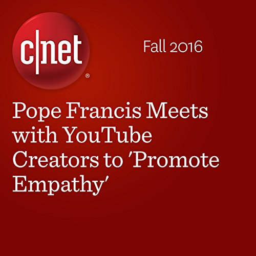 Pope Francis Meets with YouTube Creators to 'Promote Empathy' audiobook cover art