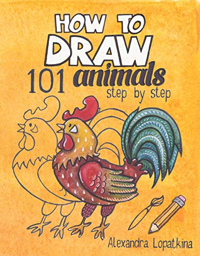 How to Draw 101 Animals: Step by Step, Easy Drawing for Kids and Toddlers (How to Draw Animals Book 1)