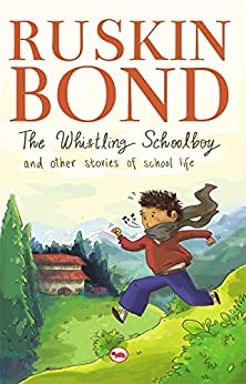 The Whistling Schoolboy and Other Stories of School Life by [Ruskin Bond]
