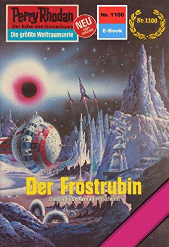 "Perry Rhodan 1100: Der Frostrubin: Perry Rhodan-Zyklus ""Die endlose Armada"" (Perry Rhodan-Erstauflage) (German Edition)"