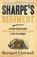 Sharpe's Regiment: Richard Sharpe and the Invasion of France, June to November 1913. Bernard Cornwell (The Sharpe Series) by Bernard Cornwell(2012-06-01)