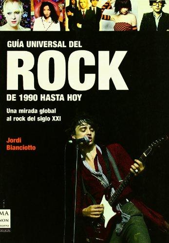 Guía universal del rock. De 1990 hasta hoy: Los grandes artistas y gr