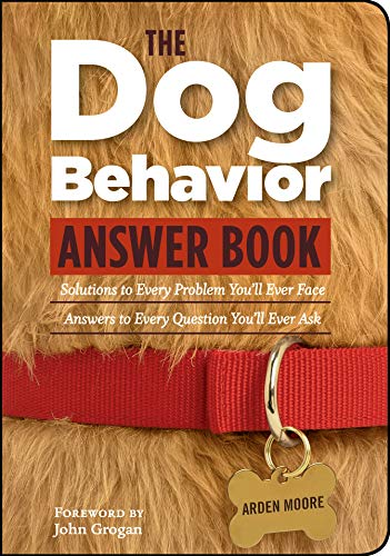 The Dog Behavior Answer Book: Practical Insights & Proven Solutions for Your Canine Questions (Answer Book (Storey))