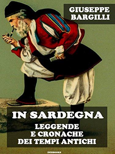 In Sardegna: leggende e cronache dei tempi antichi (Italian Edition)