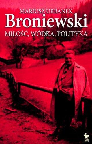 Broniewski: Miłość, wódka, polityka