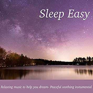 Sleep Easy: Relaxing Music to Help You Dream - Peaceful Soothing Instrumental